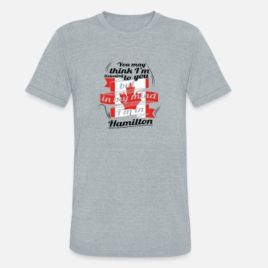 Hamilton Proud URLAUB HOME ROOTS TRAVEL Kanada Canada Hamilton - Unisex Tri-Blend T-Shirt