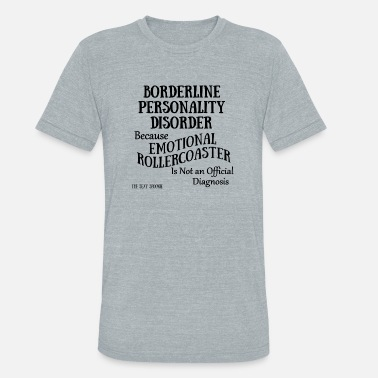 Spoonie Borderline Personality Disorder - Unisex Tri-Blend T-Shirt