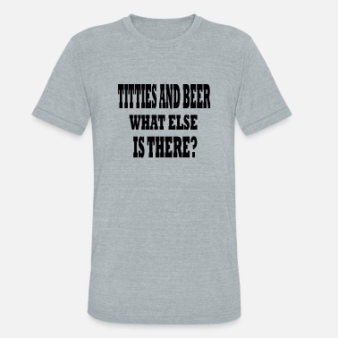 Titty Bar TITTIES AND BEER WHATS ELSE - Unisex Tri-Blend T-Shirt