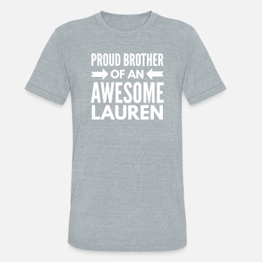 My Brother Is Awesome Proud brother of an awesome Lauren - Unisex Tri-Blend T-Shirt