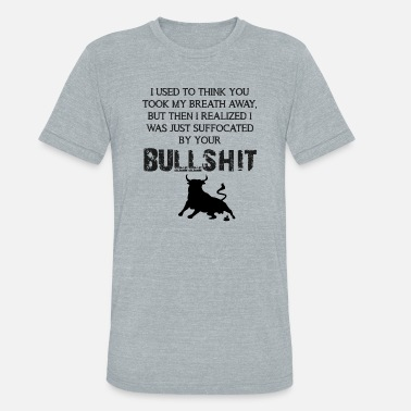 Bullshit I was suffocated by your bullshit - Unisex Tri-Blend T-Shirt