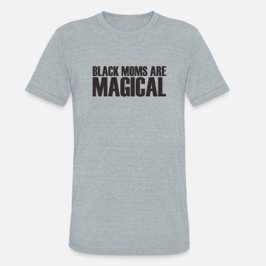 Black African American Black Moms Are Magical African American - Unisex Tri-Blend T-Shirt
