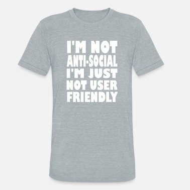 Anti-pc im not anti social - Unisex Tri-Blend T-Shirt