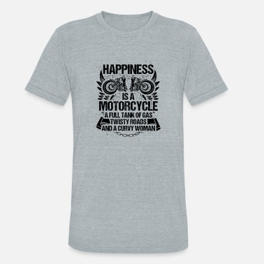 Rude Motorcycles Happiness: Motorcycle, Roads, Girl - Gift - Unisex Tri-Blend T-Shirt