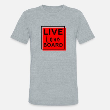Love-square-design Live Love Board - Unisex Tri-Blend T-Shirt