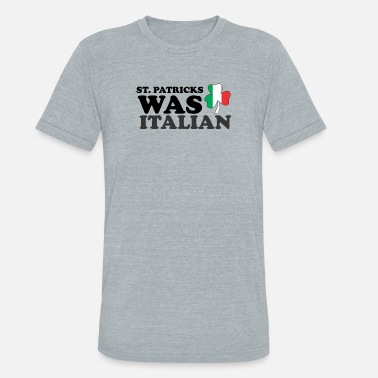 b89a715a St Patrick Was Italian Day Funny for Men Women - Unisex Tri-Blend T-