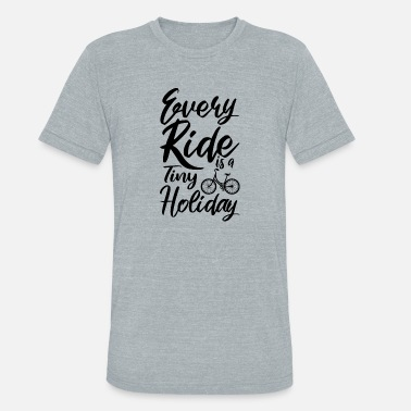 Endurance Every Ride Is A Tiny Holiday Bicycle Giftridea - Unisex Tri-Blend T-Shirt