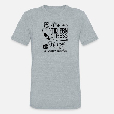Psychiatric Nurse Practitioner Nursing Stress It's A Nurse Thing You Wouldn't Understand Medical Professional - Unisex Tri-Blend T-Shirt