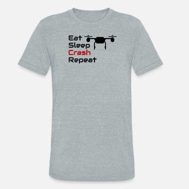 System Crash Drone Pilot Eat Sleep Crash Repeat Drone Lover - Unisex Tri-Blend T-Shirt