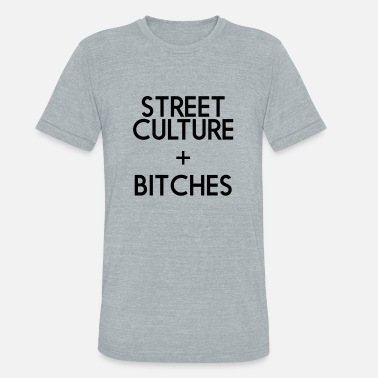 Street Culture STREET CULTURE BITCHES - Unisex Tri-Blend T-Shirt
