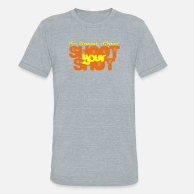 Single Shot shoot your shot - Unisex Tri-Blend T-Shirt