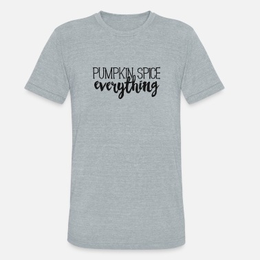Pumpkin Spice Latte Pumpkin Spice Everything TShirt Fall Autumn Latte Season - Unisex Tri-Blend T-Shirt