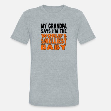 Baby Sayings My Grandpa Says I'm The World's Smelliest Baby - Unisex Tri-Blend T-Shirt