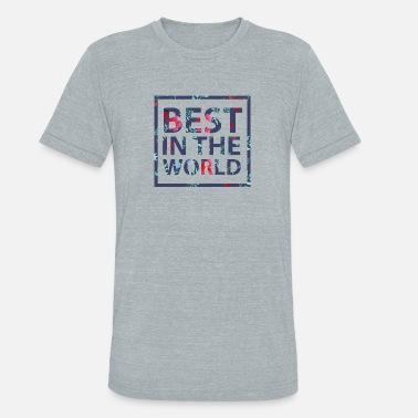 Best In Class Best in the world - Unisex Tri-Blend T-Shirt