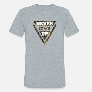 Dont Give Up Never give up - Unisex Tri-Blend T-Shirt
