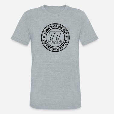 77 Years Old 77 years old i am getting better - Unisex Tri-Blend T-Shirt