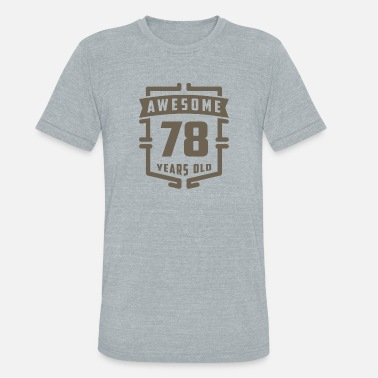 78 Years Old Awesome 78 Years Old - Unisex Tri-Blend T-Shirt