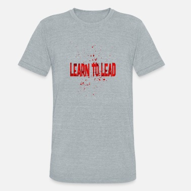 Lead Quotes learn to lead - Unisex Tri-Blend T-Shirt