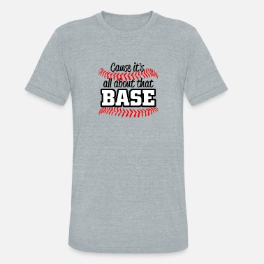 all about that base - Unisex Tri-Blend T-Shirt