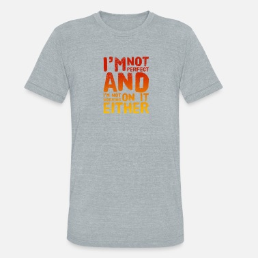 Edgy i'm not perfect - Unisex Tri-Blend T-Shirt