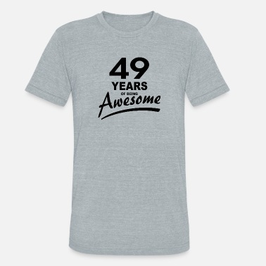 49 Years Of Being Awesome 49 Years of being AWESOME - Unisex Tri-Blend T-Shirt