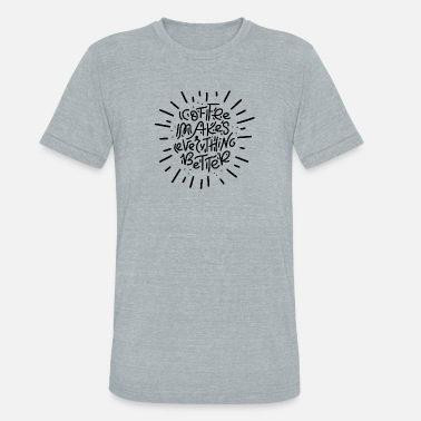 Culture COFFEE MAKES 1 - Unisex Tri-Blend T-Shirt