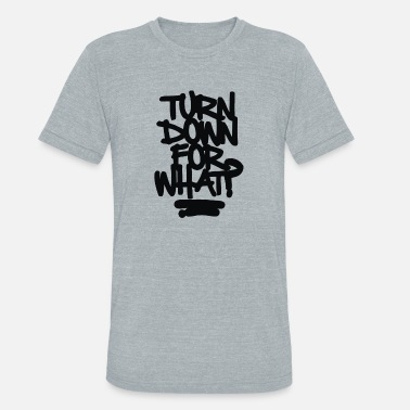 Turn Turn Down For What - Unisex Tri-Blend T-Shirt