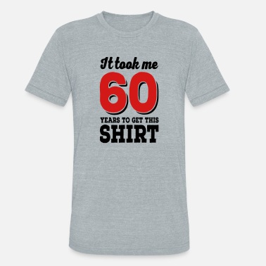 Funny 60th Birthday 60th birthday - Unisex Tri-Blend T-Shirt