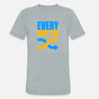 Everyday Shuffling Everyday Im Shuffling - Unisex Tri-Blend T-Shirt