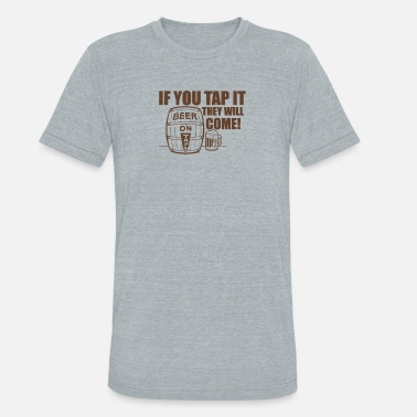 Tap Slogans IF YOU TAP IT THEY WILL COME - Unisex Tri-Blend T-Shirt