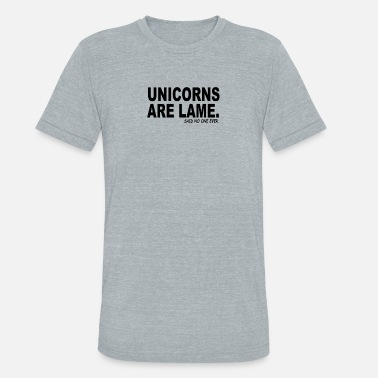 Unicorns Are Lame Said No One Ever - Unisex Tri-Blend T-Shirt