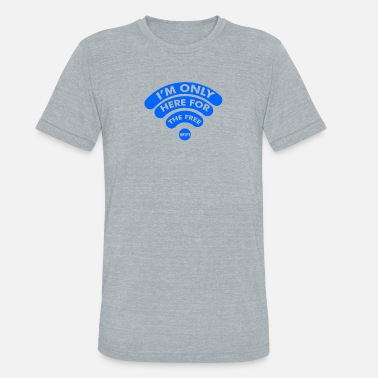 Wifi Only I'm Only Here For The Free Wifi - Unisex Tri-Blend T-Shirt