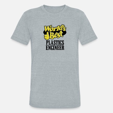 Plastics Engineer worlds best plastics engineer - Unisex Tri-Blend T-Shirt
