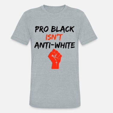 Brutality Pro Black Isn't Anti-White - Unisex Tri-Blend T-Shirt
