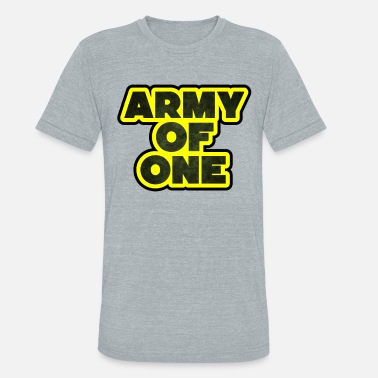 Army Of One Army of one. - Unisex Tri-Blend T-Shirt