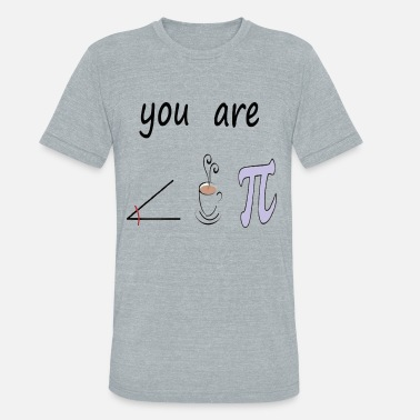 Pi Romantic You Are The Right Cup of Pie - Unisex Tri-Blend T-Shirt