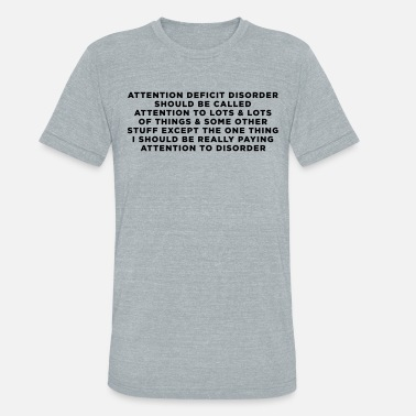 Attention Attention Deficit Disorder Should Be Called... - Unisex Tri-Blend T-Shirt