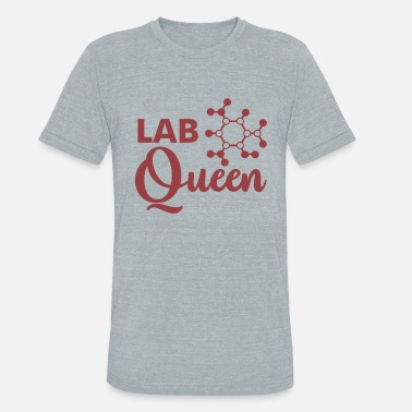 Science Student Lab Queen molecule science quote student gift - Unisex Tri-Blend T-Shirt