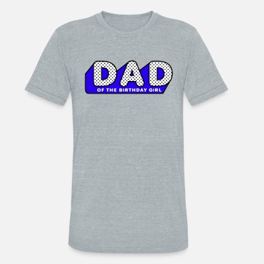 Lol LOL Surprise Tshirt DAD of the Birthday Girl - Unisex Tri-Blend T-Shirt