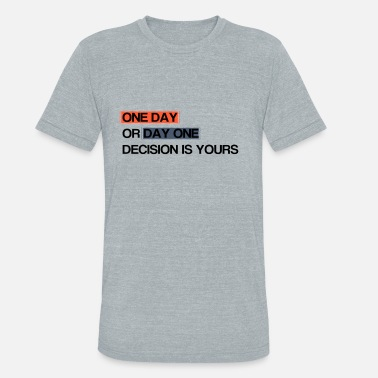 Ceo One Day or Day One - Unisex Tri-Blend T-Shirt