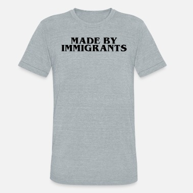 Immigrant Made by Immigrants - Unisex Tri-Blend T-Shirt