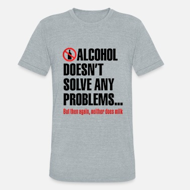 Alcohol ALCOHOL FUNNY QUOTES - Unisex Tri-Blend T-Shirt