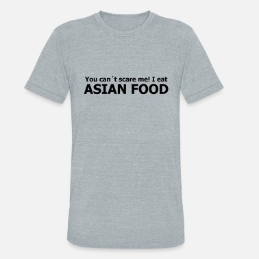 Asian Food you can´t scare me! I eat asian food - Unisex Tri-Blend T-Shirt