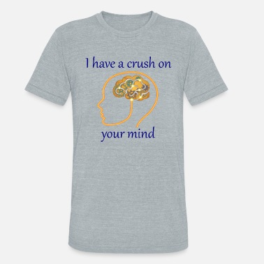Have A Crush i have a crush - Unisex Tri-Blend T-Shirt