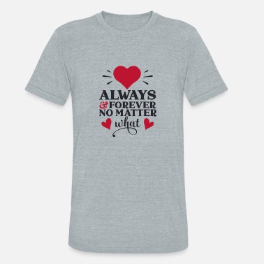 Forever Always and forever no matter - Unisex Tri-Blend T-Shirt