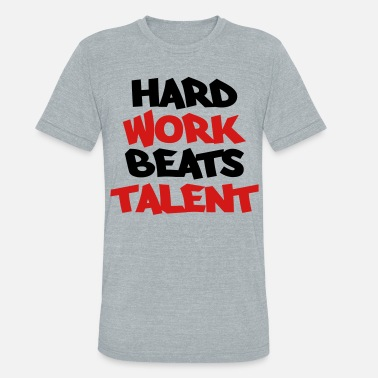 Talent Hard work beats talent - Unisex Tri-Blend T-Shirt