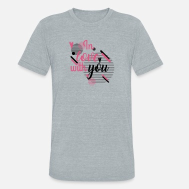 Loves You in Love With YOu - Unisex Tri-Blend T-Shirt