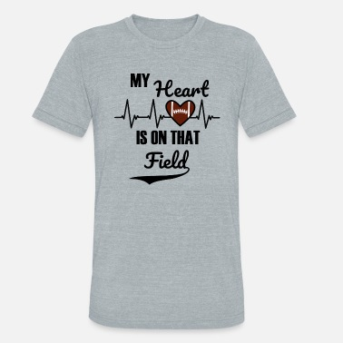 Football Team My Heart is on that field - Football - Unisex Tri-Blend T-Shirt