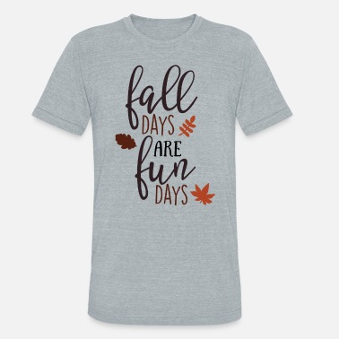 Fall Day Fall Days Are Fun Days - Unisex Tri-Blend T-Shirt