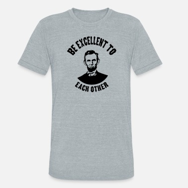 Excellent Be Excellent - Unisex Tri-Blend T-Shirt